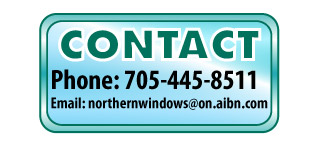 Contact | Phone: 705-445-8511 | Email: northernwindows@on.aibn.com